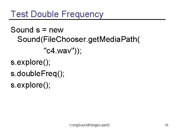 """Test Double Frequency Sound s = new Sound(File. Chooser. get. Media. Path( """"c 4."""