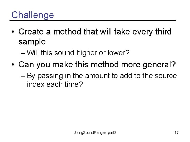 Challenge • Create a method that will take every third sample – Will this
