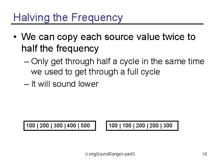 Halving the Frequency • We can copy each source value twice to half the