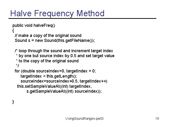 Halve Frequency Method public void halve. Freq() { // make a copy of the