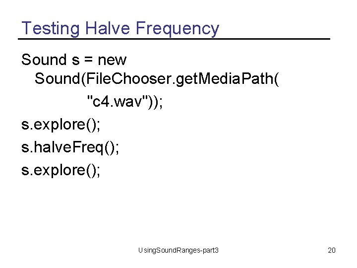 """Testing Halve Frequency Sound s = new Sound(File. Chooser. get. Media. Path( """"c 4."""