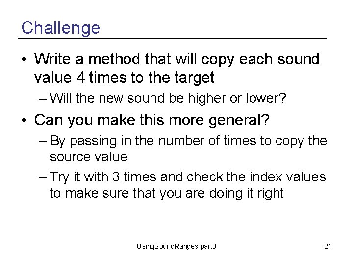 Challenge • Write a method that will copy each sound value 4 times to