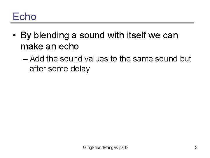 Echo • By blending a sound with itself we can make an echo –