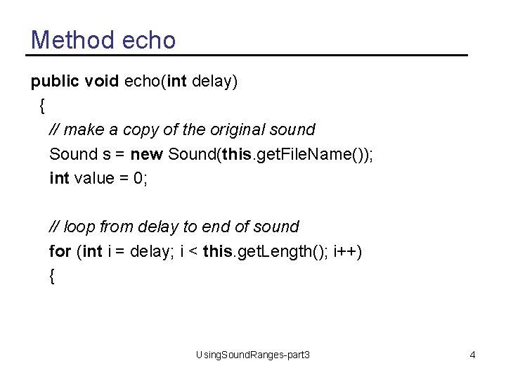 Method echo public void echo(int delay) { // make a copy of the original