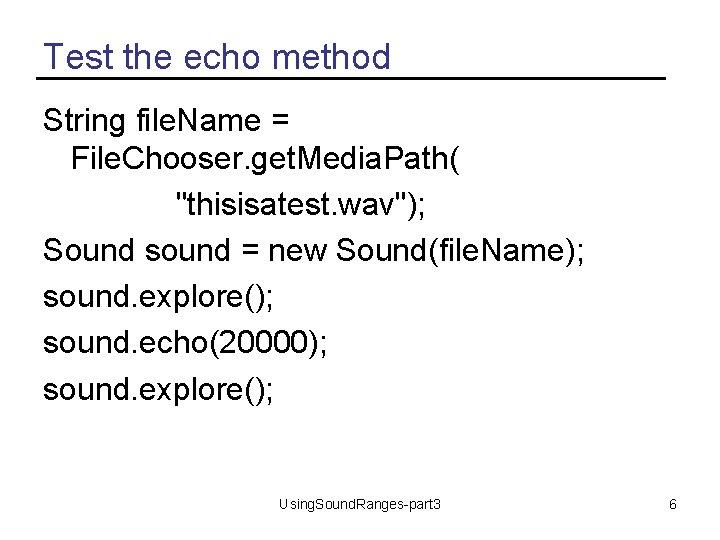 "Test the echo method String file. Name = File. Chooser. get. Media. Path( ""thisisatest."