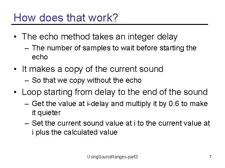 How does that work? • The echo method takes an integer delay – The