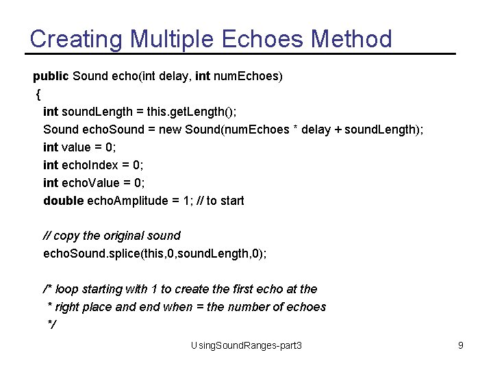 Creating Multiple Echoes Method public Sound echo(int delay, int num. Echoes) { int sound.