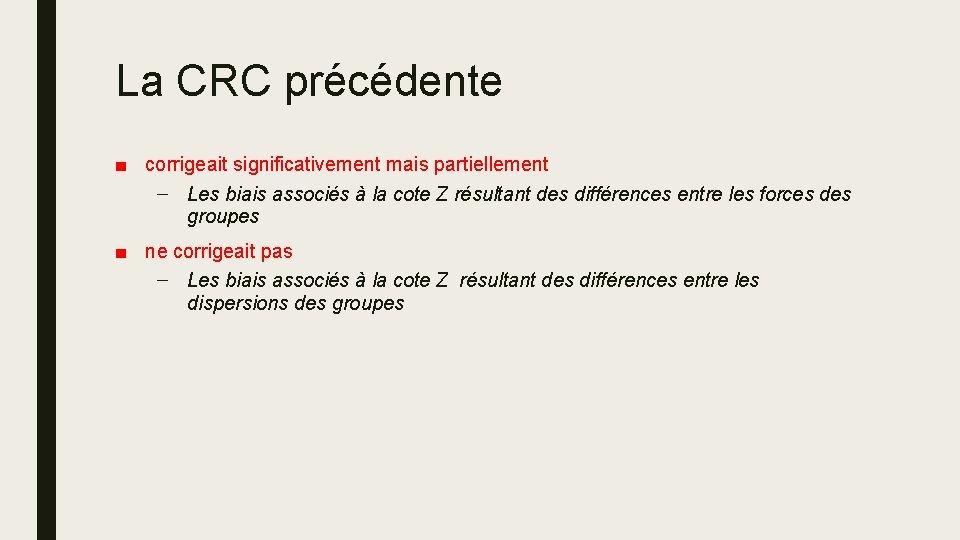 La CRC précédente ■ corrigeait significativement mais partiellement – Les biais associés à la