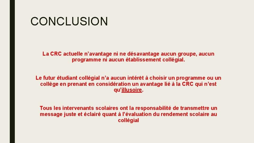 CONCLUSION La CRC actuelle n'avantage ni ne désavantage aucun groupe, aucun programme ni aucun