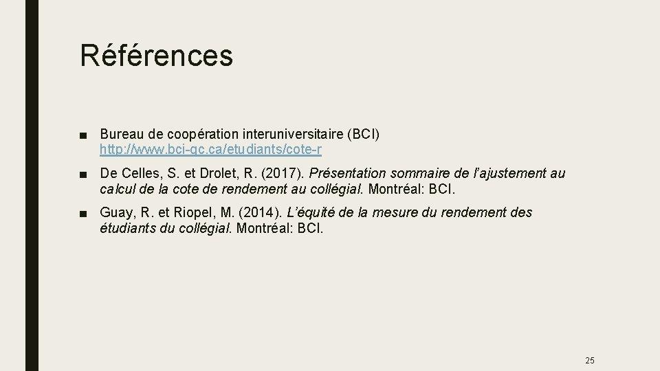 Références ■ Bureau de coopération interuniversitaire (BCI) http: //www. bci-qc. ca/etudiants/cote-r ■ De Celles,