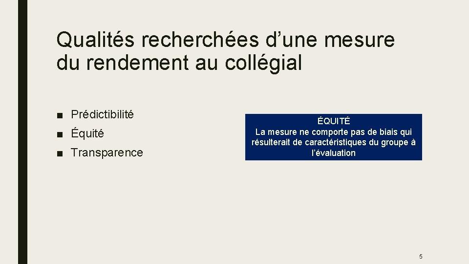 Qualités recherchées d'une mesure du rendement au collégial ■ Prédictibilité ■ Équité ■ Transparence