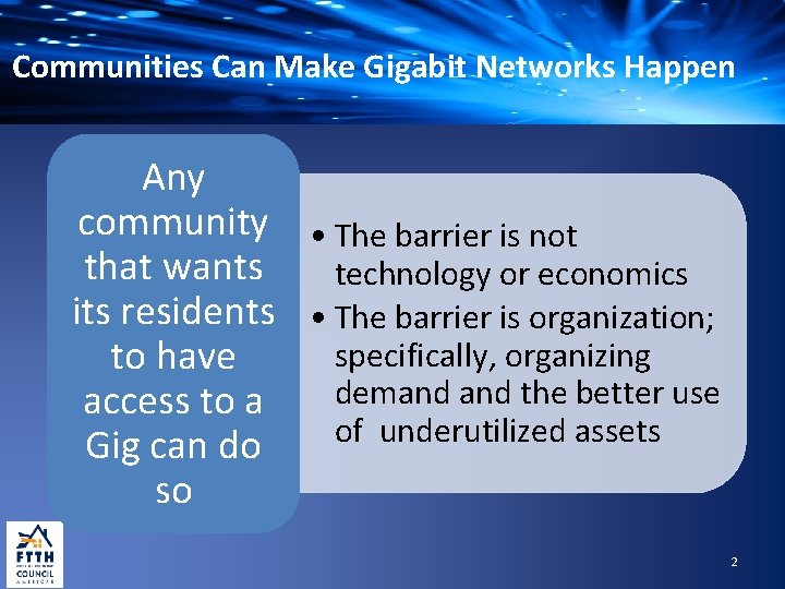 Communities Can Make Gigabit Networks Happen Any community • The barrier is not that
