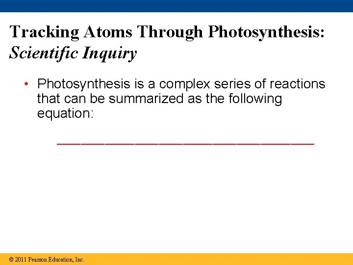 Tracking Atoms Through Photosynthesis: Scientific Inquiry • Photosynthesis is a complex series of reactions