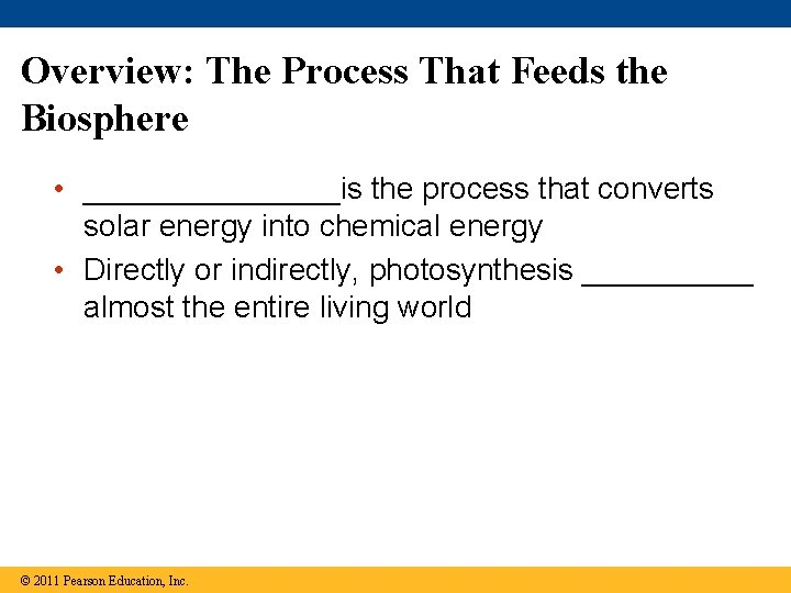 Overview: The Process That Feeds the Biosphere • ________is the process that converts solar