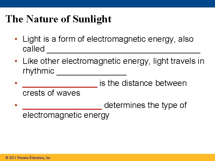 The Nature of Sunlight • Light is a form of electromagnetic energy, also called