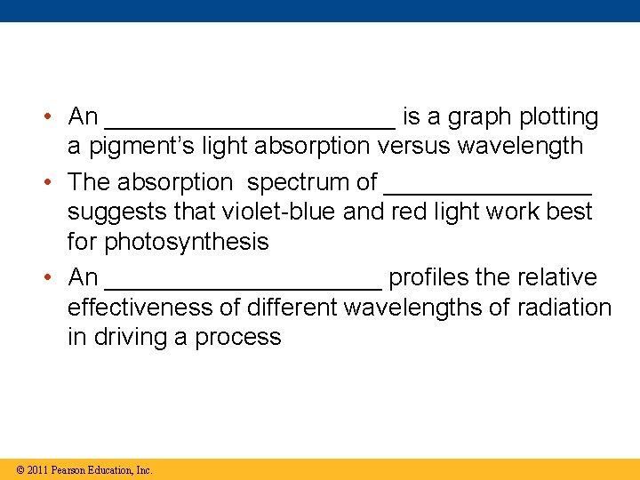 • An ___________ is a graph plotting a pigment's light absorption versus wavelength