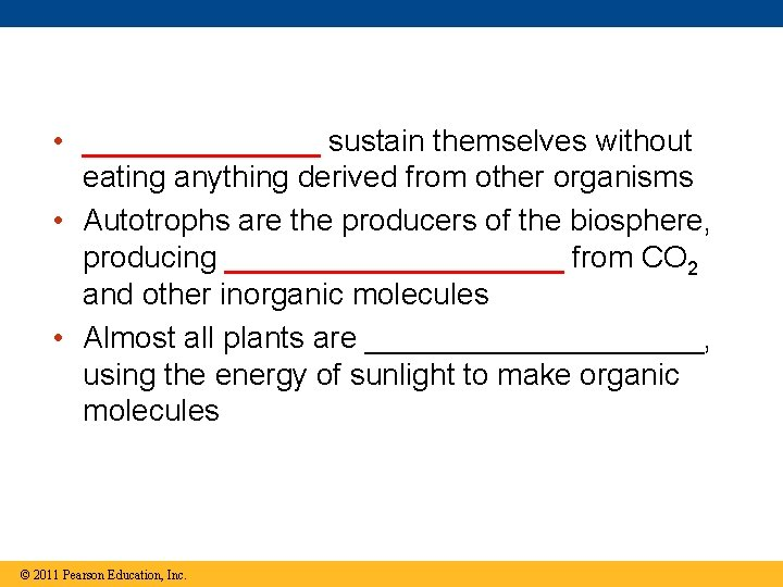 • _______ sustain themselves without eating anything derived from other organisms • Autotrophs