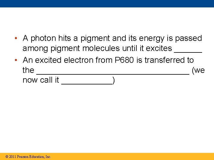 • A photon hits a pigment and its energy is passed among pigment