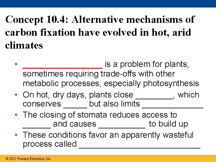 Concept 10. 4: Alternative mechanisms of carbon fixation have evolved in hot, arid climates