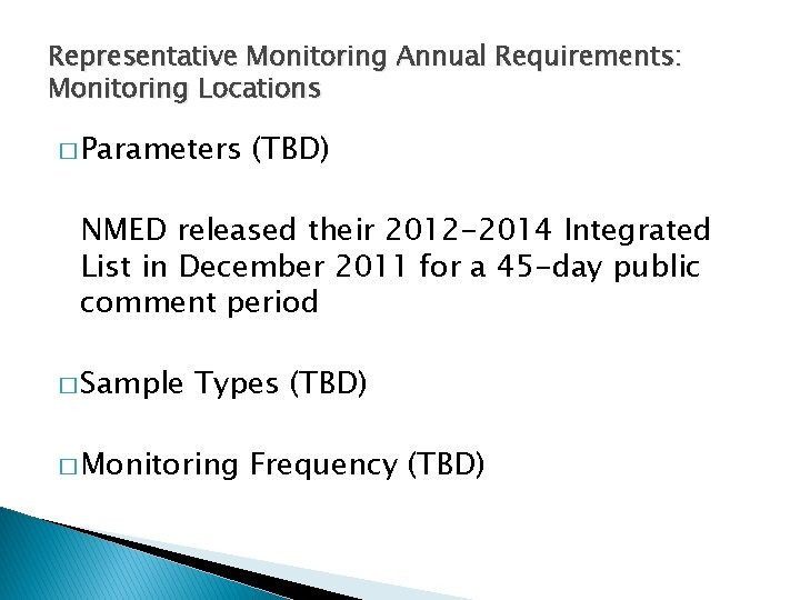 Representative Monitoring Annual Requirements: Monitoring Locations � Parameters (TBD) NMED released their 2012 -2014