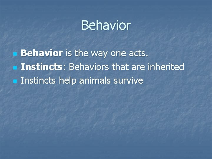 Behavior n n n Behavior is the way one acts. Instincts: Behaviors that are