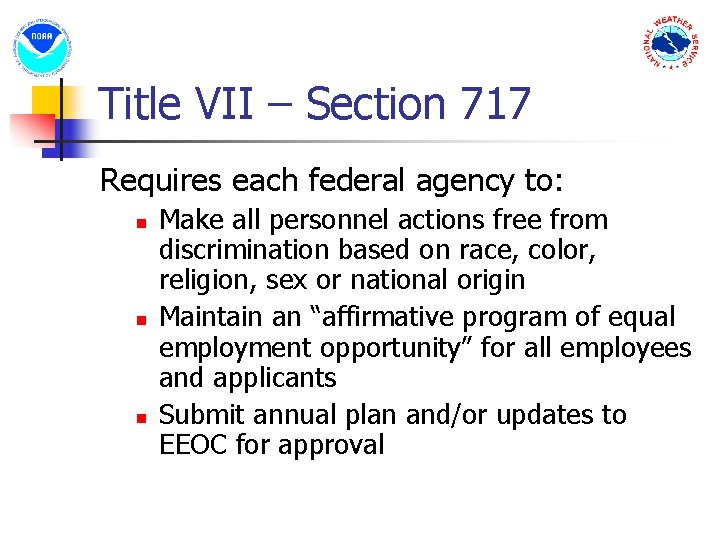 Title VII – Section 717 Requires each federal agency to: n n n Make
