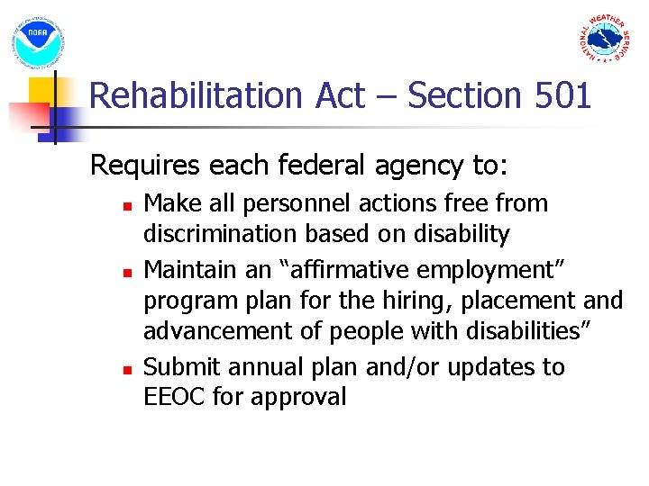Rehabilitation Act – Section 501 Requires each federal agency to: n n n Make