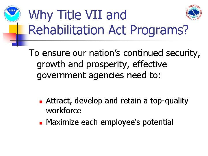 Why Title VII and Rehabilitation Act Programs? To ensure our nation's continued security, growth