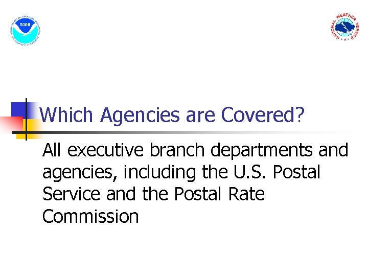 Which Agencies are Covered? All executive branch departments and agencies, including the U. S.