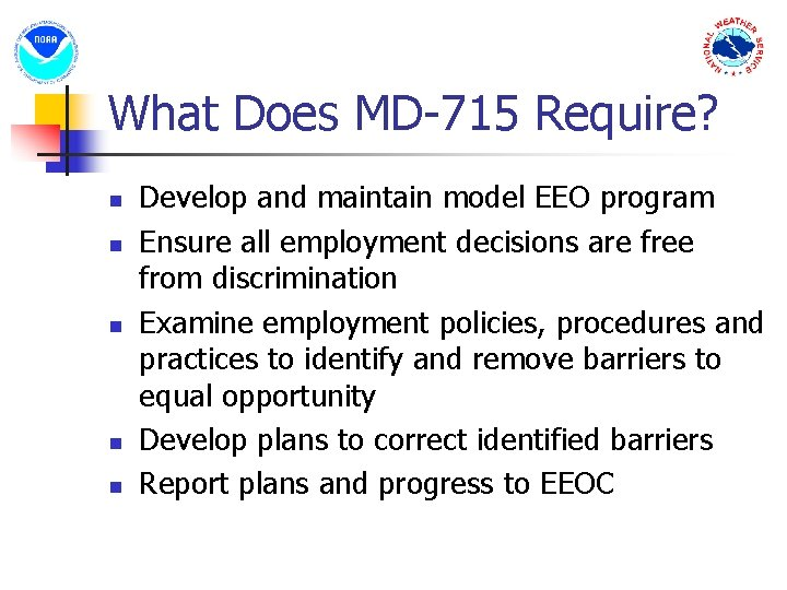 What Does MD-715 Require? n n n Develop and maintain model EEO program Ensure