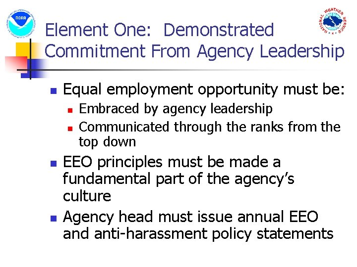 Element One: Demonstrated Commitment From Agency Leadership n Equal employment opportunity must be: n