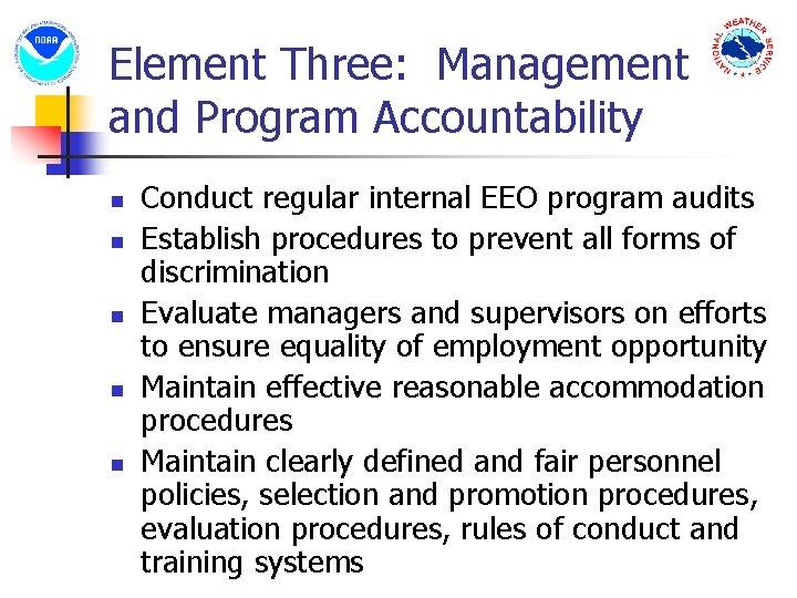 Element Three: Management and Program Accountability n n n Conduct regular internal EEO program