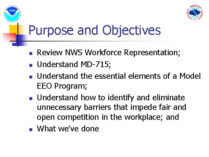 Purpose and Objectives n n n Review NWS Workforce Representation; Understand MD-715; Understand the