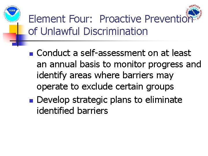 Element Four: Proactive Prevention of Unlawful Discrimination n n Conduct a self-assessment on at