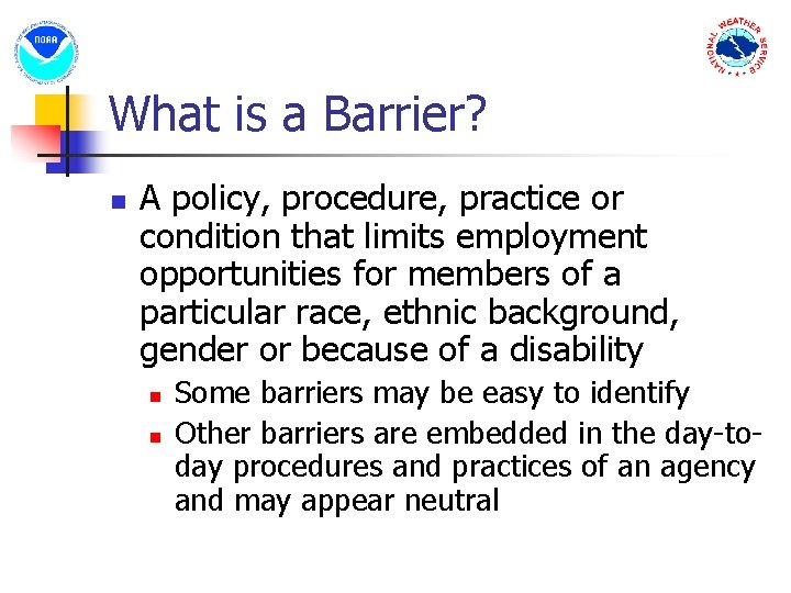 What is a Barrier? n A policy, procedure, practice or condition that limits employment