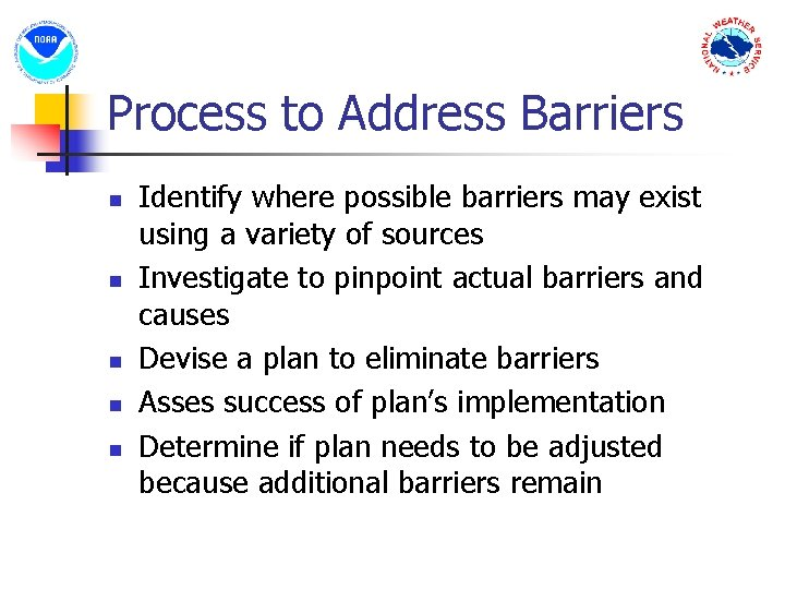 Process to Address Barriers n n n Identify where possible barriers may exist using