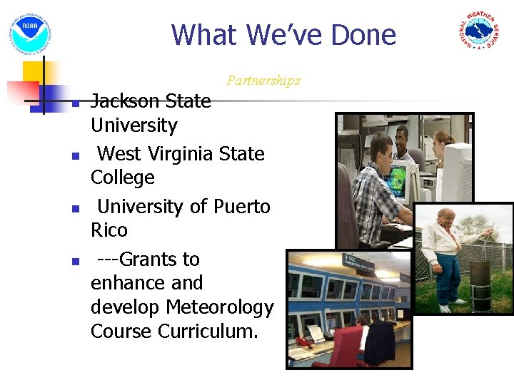 What We've Done Partnerships n n Jackson State University West Virginia State College University