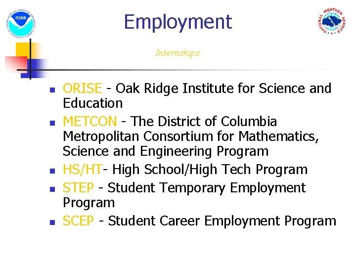 Employment Internships n n n ORISE - Oak Ridge Institute for Science and Education