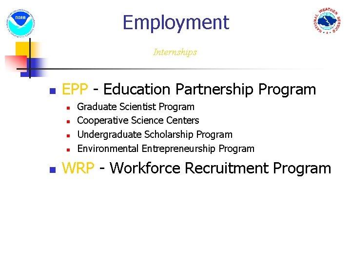 Employment Internships n EPP - Education Partnership Program n n n Graduate Scientist Program