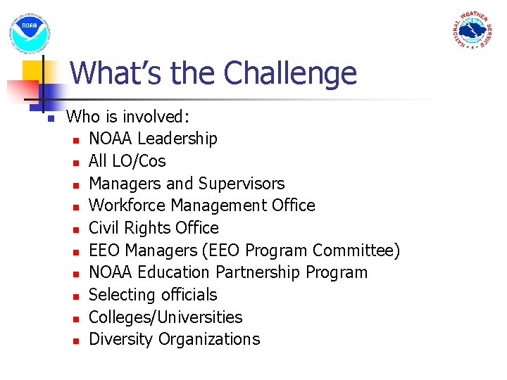 What's the Challenge n Who is involved: n NOAA Leadership n All LO/Cos n