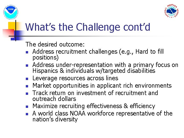 What's the Challenge cont'd The desired outcome: n Address recruitment challenges (e. g. ,