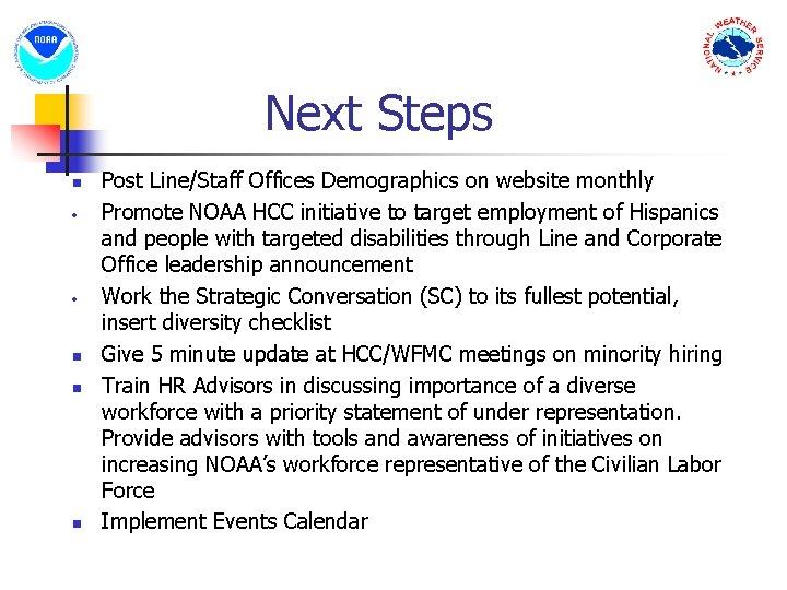 Next Steps n n n n Post Line/Staff Offices Demographics on website monthly Promote