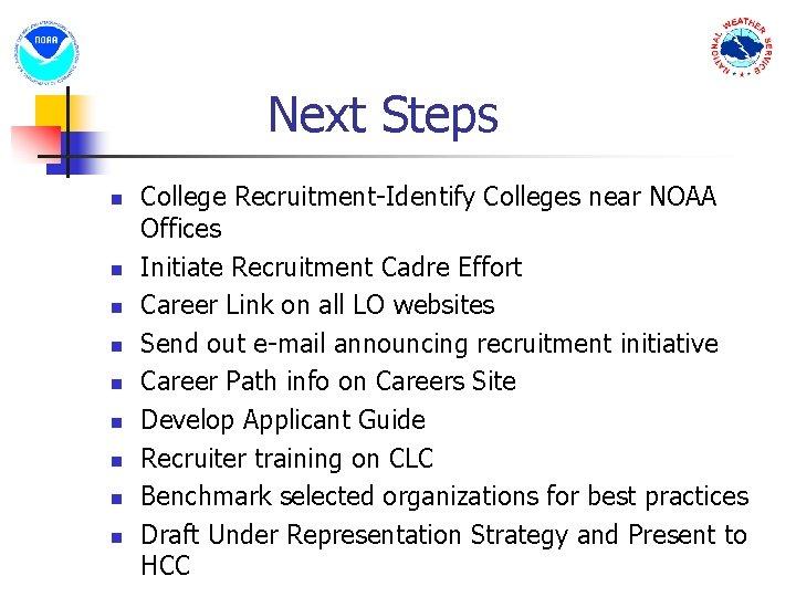 Next Steps n n n n n College Recruitment-Identify Colleges near NOAA Offices Initiate