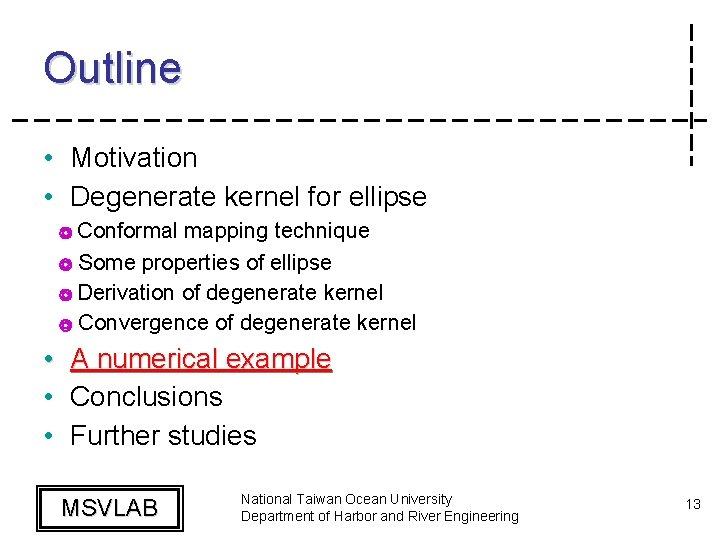 Outline • Motivation • Degenerate kernel for ellipse ◎ Conformal mapping technique ◎ Some