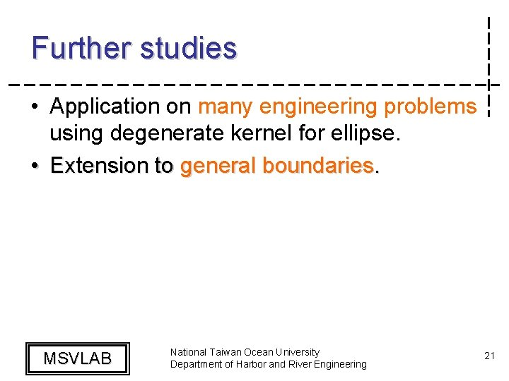Further studies • Application on many engineering problems using degenerate kernel for ellipse. •
