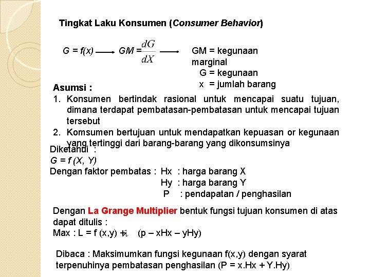 Tingkat Laku Konsumen (Consumer Behavior) G = f(x) GM = kegunaan marginal G =