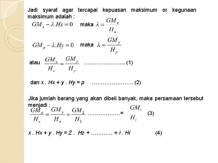 Jadi syarat agar tercapai kepuasan maksimum or kegunaan maksimum adalah : maka atau ………………….
