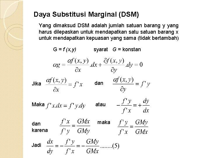 Daya Substitusi Marginal (DSM) Yang dimaksud DSM adalah jumlah satuan barang y yang harus