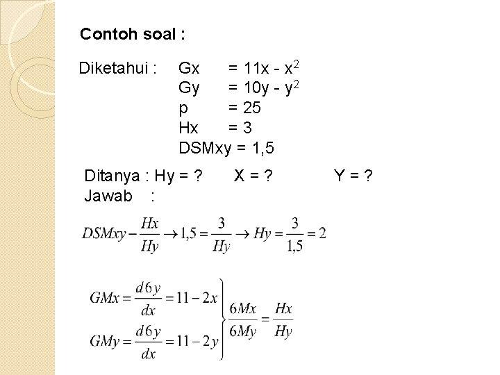 Contoh soal : Diketahui : Gx = 11 x - x 2 Gy =