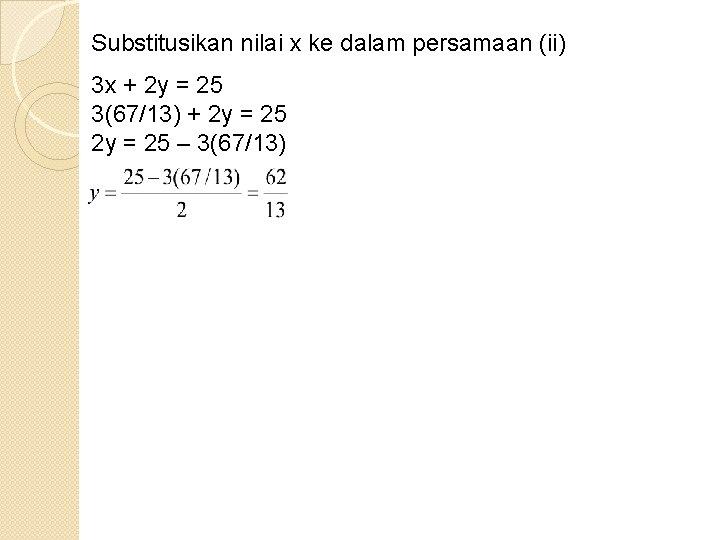 Substitusikan nilai x ke dalam persamaan (ii) 3 x + 2 y = 25